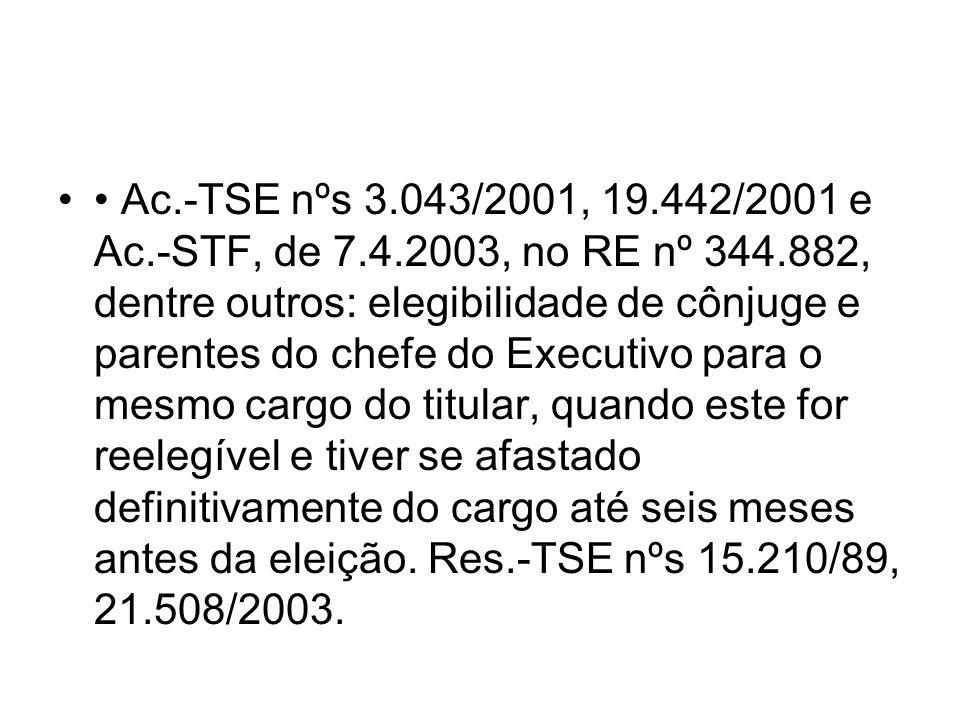 Ac.-TSE nºs 3.043/2001, 19.442/2001 e Ac.-STF, de 7.4.2003, no RE nº 344.882, dentre outros: elegibilidade de cônjuge e parentes do chefe do Executivo