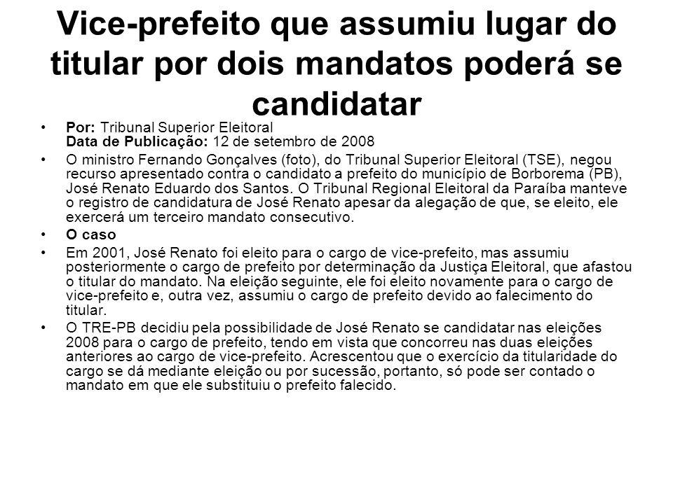 Vice-prefeito que assumiu lugar do titular por dois mandatos poderá se candidatar Por: Tribunal Superior Eleitoral Data de Publicação: 12 de setembro