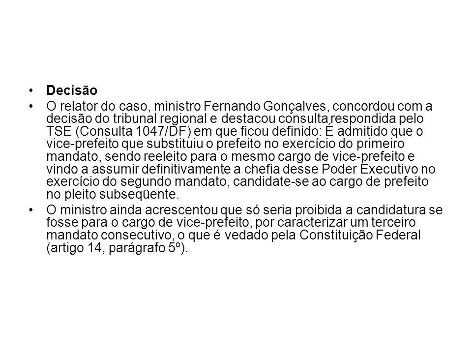 Decisão O relator do caso, ministro Fernando Gonçalves, concordou com a decisão do tribunal regional e destacou consulta respondida pelo TSE (Consulta