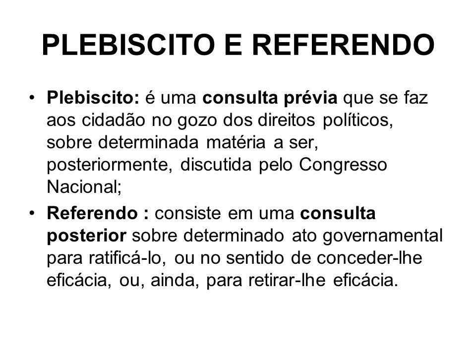 PLEBISCITO E REFERENDO Plebiscito: é uma consulta prévia que se faz aos cidadão no gozo dos direitos políticos, sobre determinada matéria a ser, poste