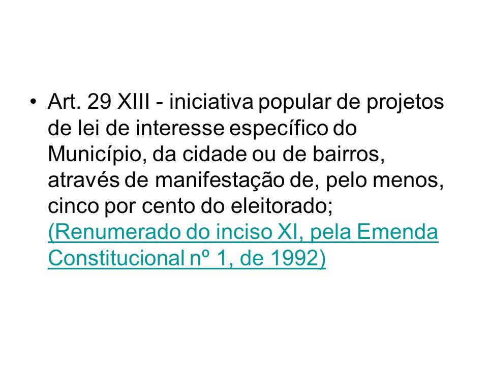 Art. 29 XIII - iniciativa popular de projetos de lei de interesse específico do Município, da cidade ou de bairros, através de manifestação de, pelo m