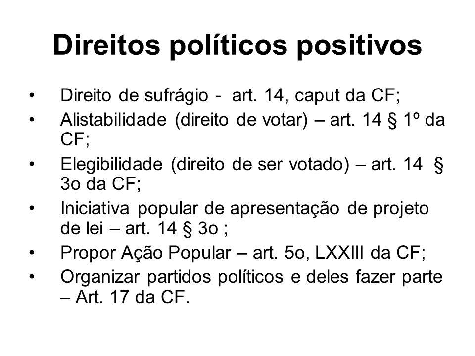 Direitos políticos positivos Direito de sufrágio - art. 14, caput da CF; Alistabilidade (direito de votar) – art. 14 § 1º da CF; Elegibilidade (direit