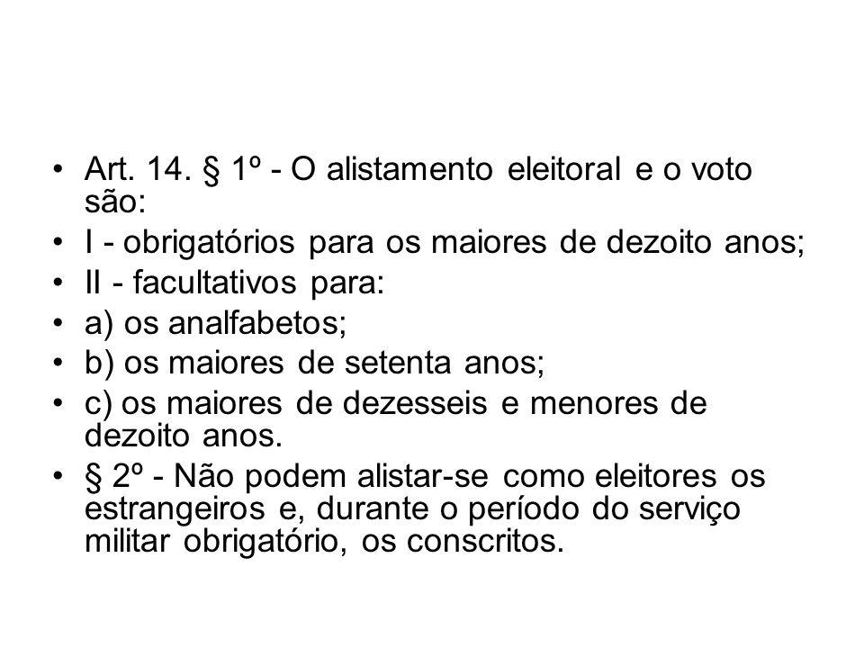 Art. 14. § 1º - O alistamento eleitoral e o voto são: I - obrigatórios para os maiores de dezoito anos; II - facultativos para: a) os analfabetos; b)