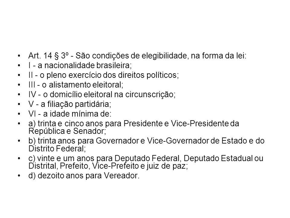 Art. 14 § 3º - São condições de elegibilidade, na forma da lei: I - a nacionalidade brasileira; II - o pleno exercício dos direitos políticos; III - o