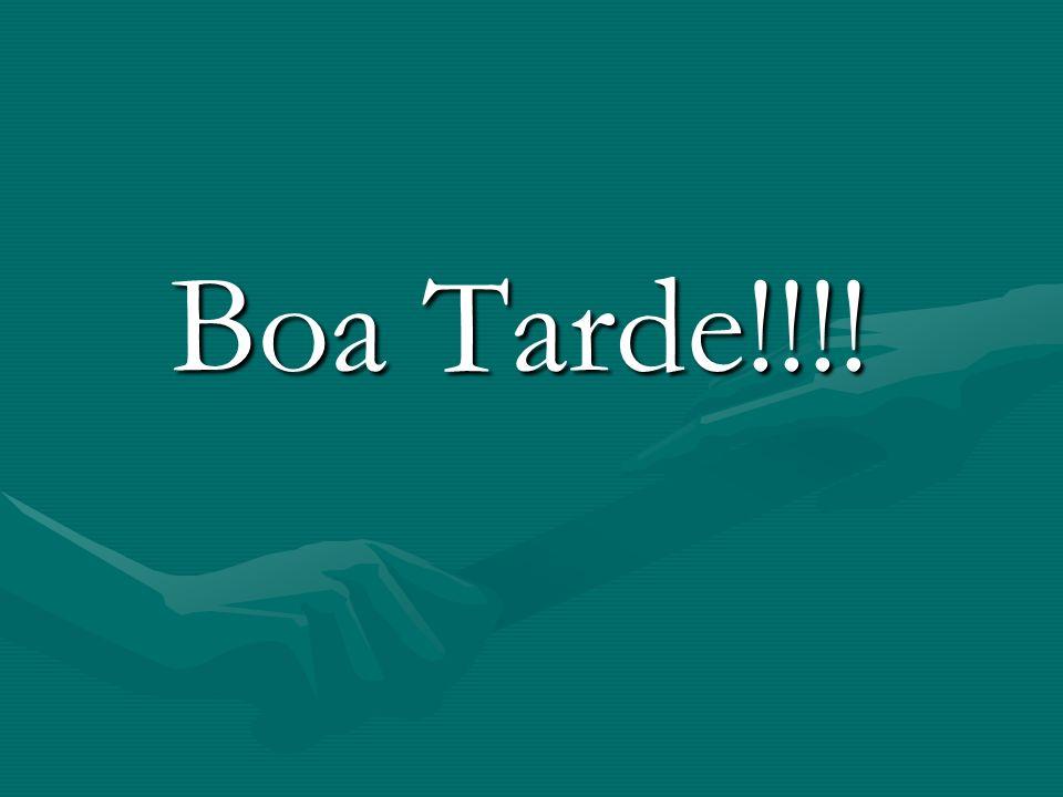 Boa Tarde!!!! Boa Tarde!!!!