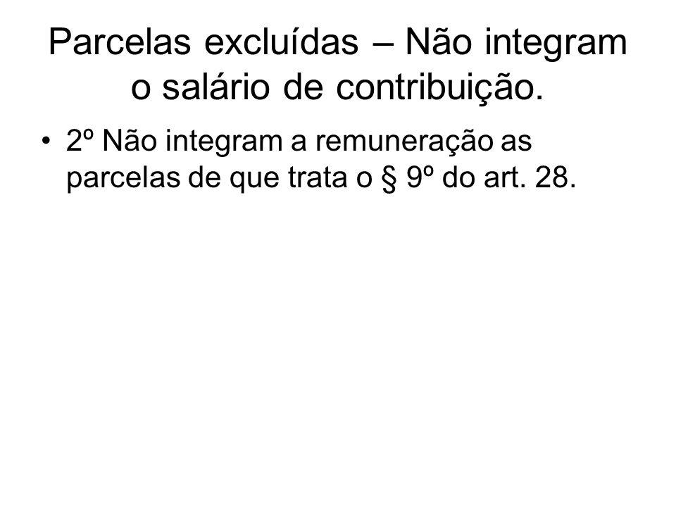 Parcelas excluídas – Não integram o salário de contribuição. 2º Não integram a remuneração as parcelas de que trata o § 9º do art. 28.