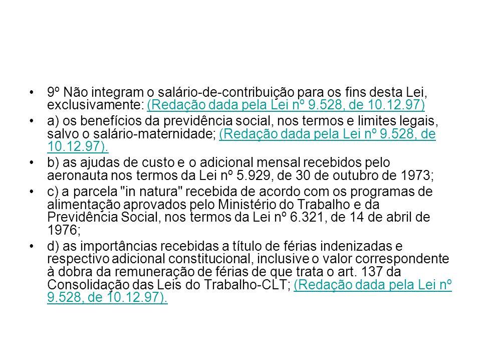 9º Não integram o salário-de-contribuição para os fins desta Lei, exclusivamente: (Redação dada pela Lei nº 9.528, de 10.12.97)(Redação dada pela Lei