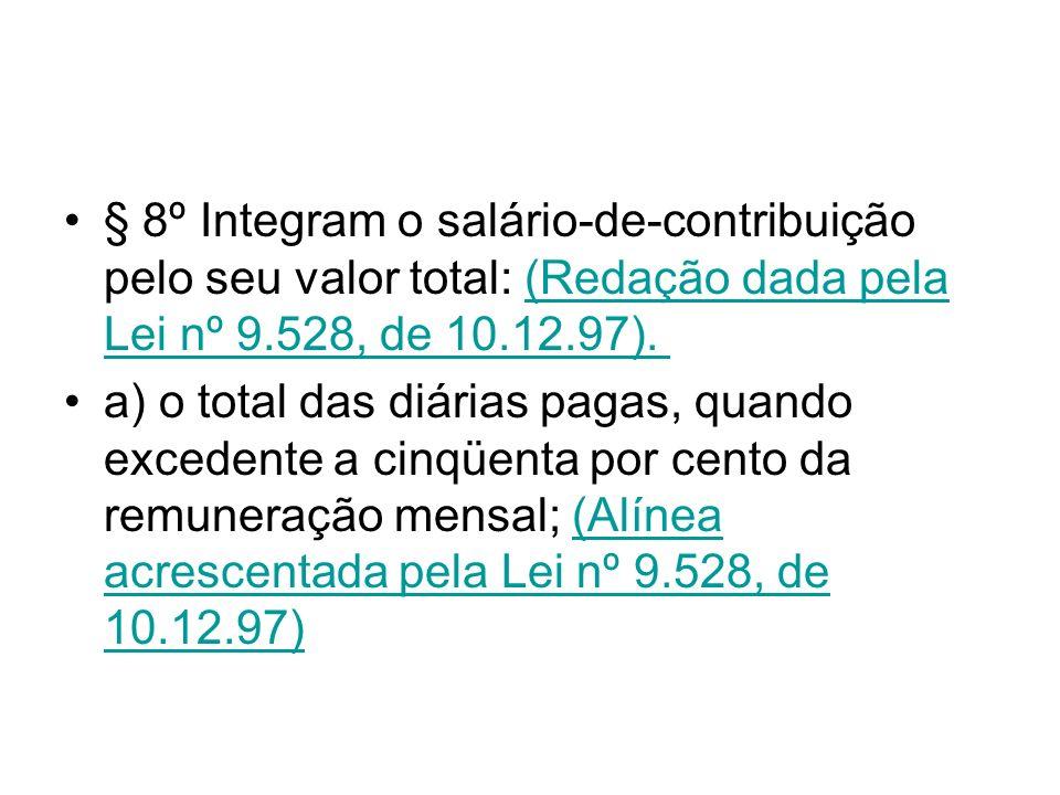 § 8º Integram o salário-de-contribuição pelo seu valor total: (Redação dada pela Lei nº 9.528, de 10.12.97). (Redação dada pela Lei nº 9.528, de 10.12