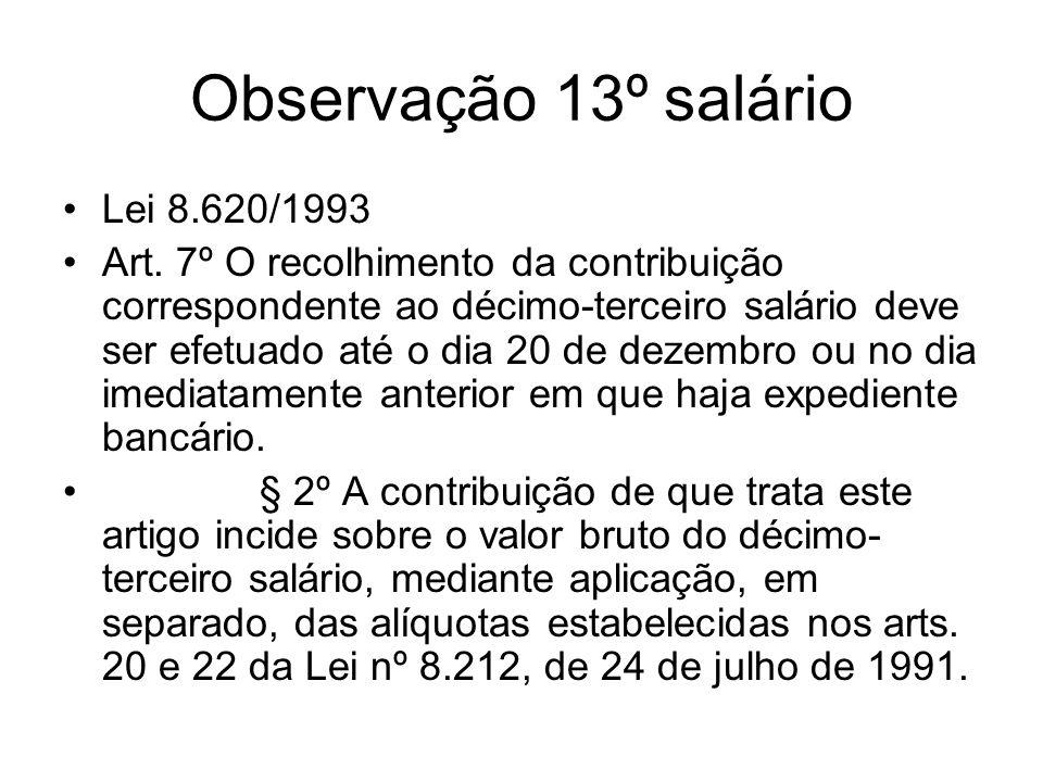 Observação 13º salário Lei 8.620/1993 Art. 7º O recolhimento da contribuição correspondente ao décimo-terceiro salário deve ser efetuado até o dia 20