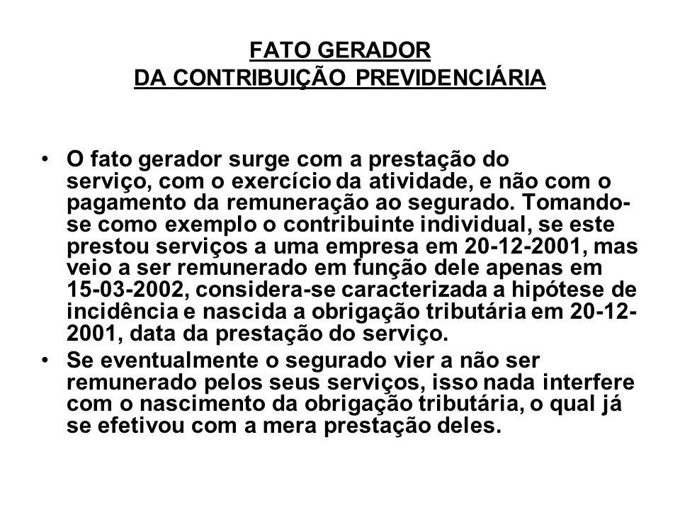 FATO GERADOR DA CONTRIBUIÇÃO PREVIDENCIÁRIA O fato gerador surge com a prestação do serviço, com o exercício da atividade, e não com o pagamento da re