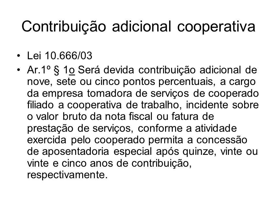 Contribuição adicional cooperativa Lei 10.666/03 Ar.1º § 1o Será devida contribuição adicional de nove, sete ou cinco pontos percentuais, a cargo da e