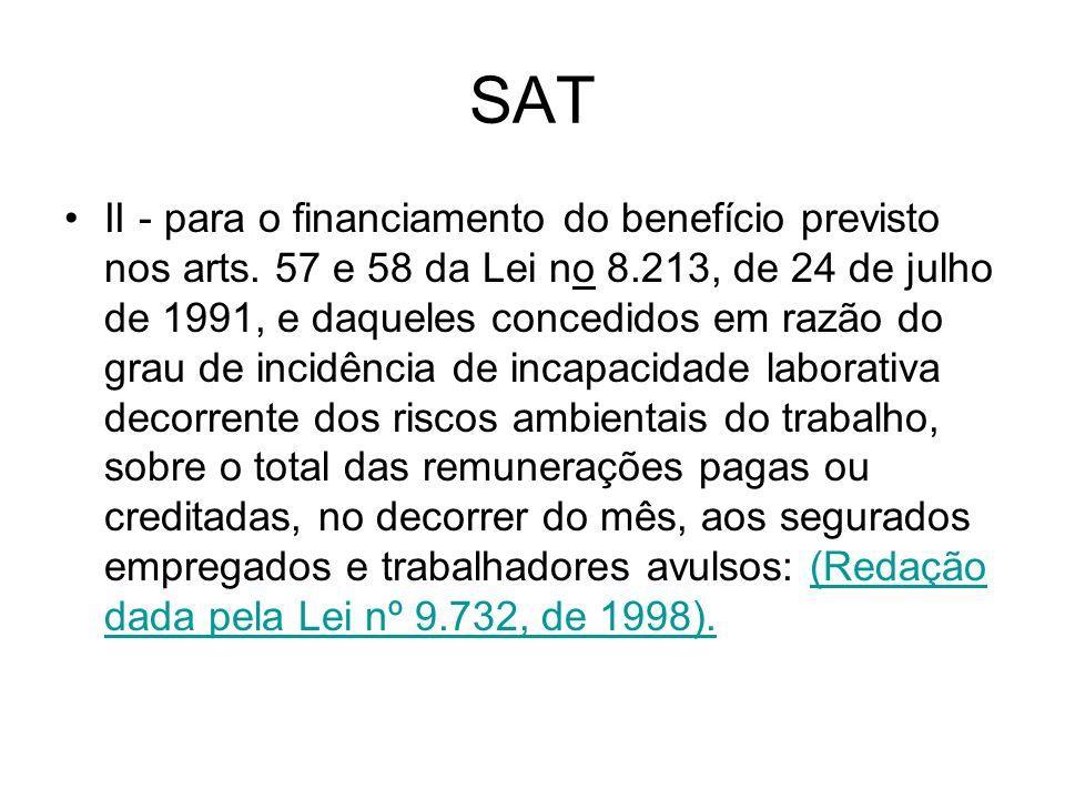 SAT II - para o financiamento do benefício previsto nos arts. 57 e 58 da Lei no 8.213, de 24 de julho de 1991, e daqueles concedidos em razão do grau