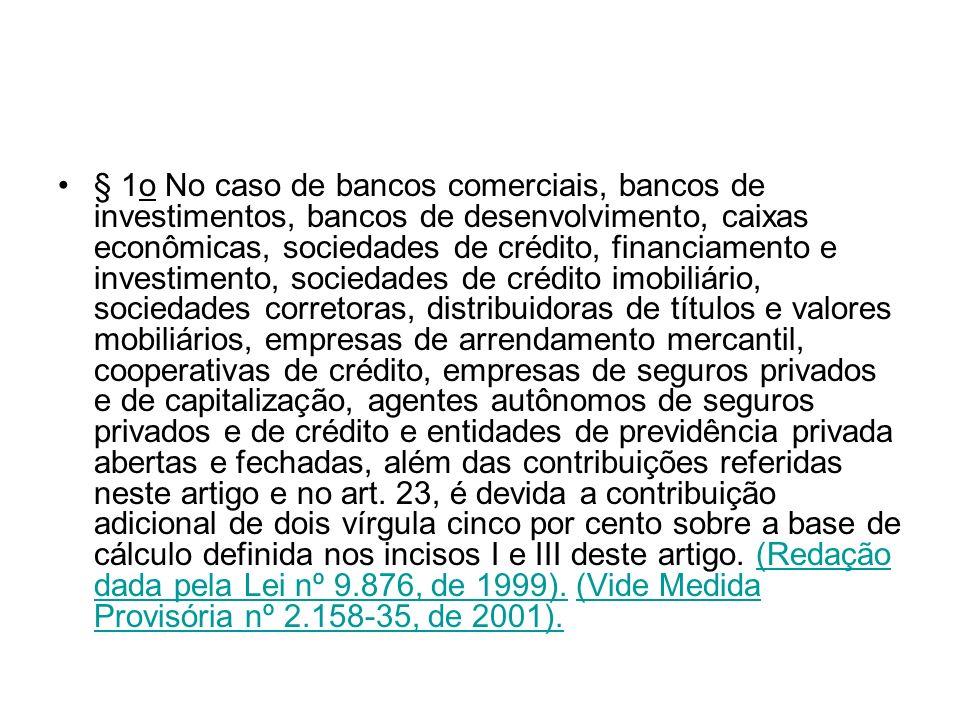 § 1o No caso de bancos comerciais, bancos de investimentos, bancos de desenvolvimento, caixas econômicas, sociedades de crédito, financiamento e inves