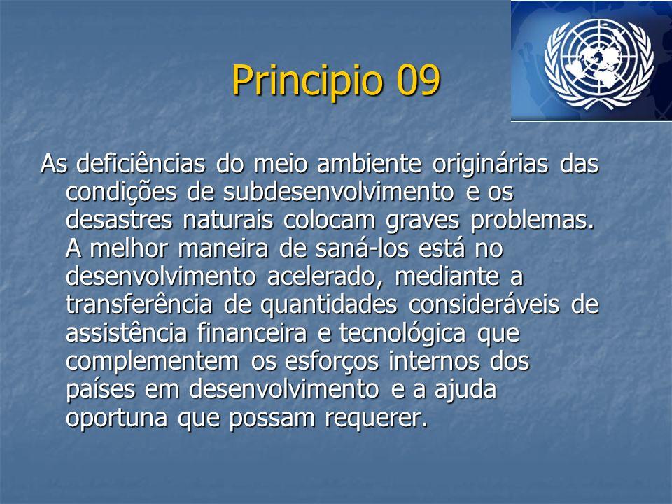 Principio 09 As deficiências do meio ambiente originárias das condições de subdesenvolvimento e os desastres naturais colocam graves problemas. A melh