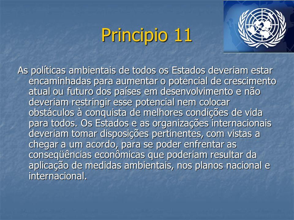 Principio 11 As políticas ambientais de todos os Estados deveriam estar encaminhadas para aumentar o potencial de crescimento atual ou futuro dos país