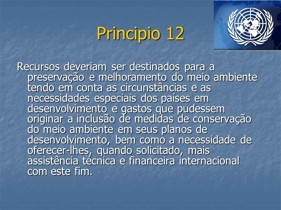 Principio 12 Recursos deveriam ser destinados para a preservação e melhoramento do meio ambiente tendo em conta as circunstâncias e as necessidades es