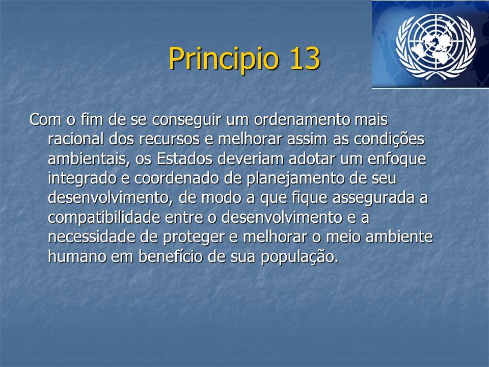 Principio 13 Com o fim de se conseguir um ordenamento mais racional dos recursos e melhorar assim as condições ambientais, os Estados deveriam adotar