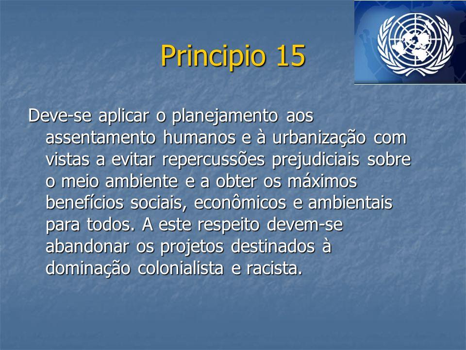 Principio 15 Deve-se aplicar o planejamento aos assentamento humanos e à urbanização com vistas a evitar repercussões prejudiciais sobre o meio ambien