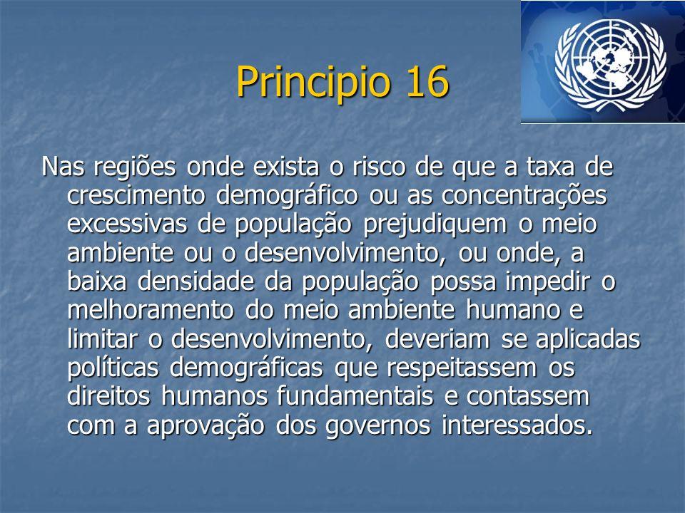 Principio 16 Nas regiões onde exista o risco de que a taxa de crescimento demográfico ou as concentrações excessivas de população prejudiquem o meio a