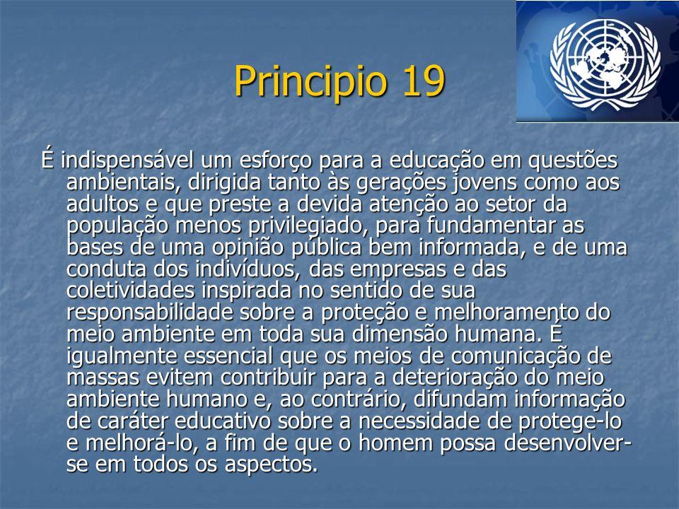 Principio 19 É indispensável um esforço para a educação em questões ambientais, dirigida tanto às gerações jovens como aos adultos e que preste a devi