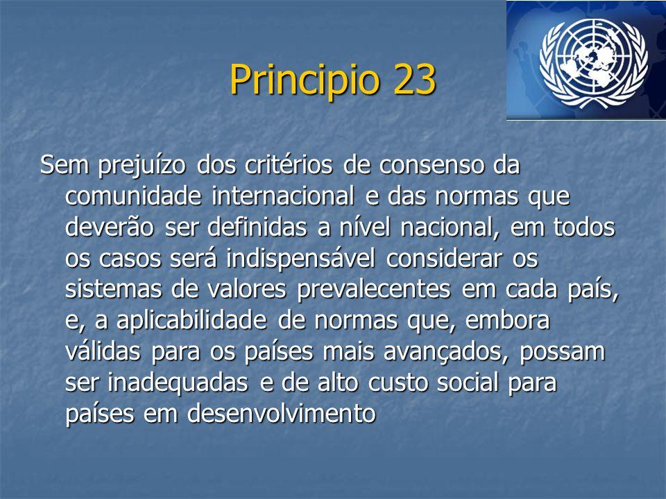 Principio 23 Sem prejuízo dos critérios de consenso da comunidade internacional e das normas que deverão ser definidas a nível nacional, em todos os c