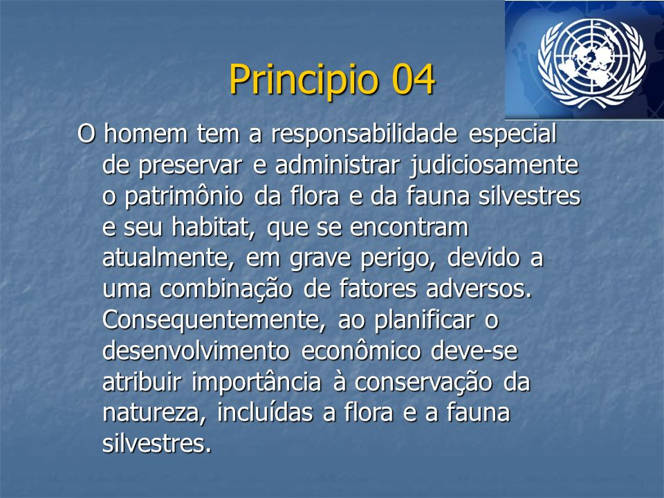 Principio 04 O homem tem a responsabilidade especial de preservar e administrar judiciosamente o patrimônio da flora e da fauna silvestres e seu habit