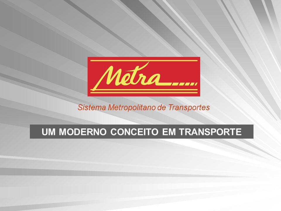 UM MODERNO CONCEITO EM TRANSPORTE Sistema Metropolitano de Transportes