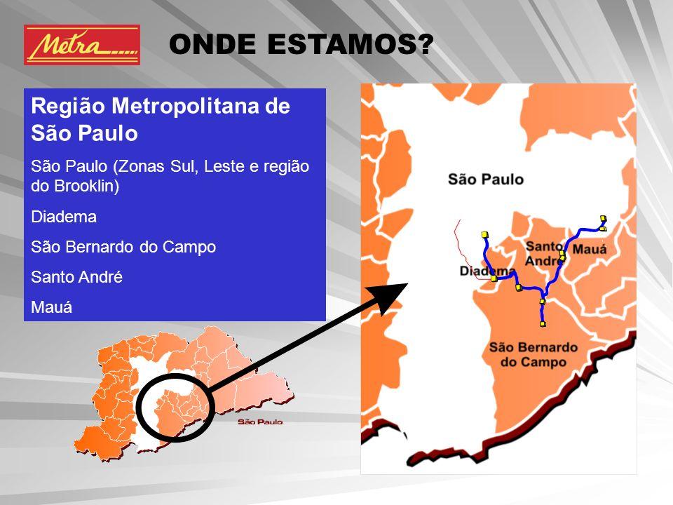ONDE ESTAMOS? Região Metropolitana de São Paulo São Paulo (Zonas Sul, Leste e região do Brooklin) Diadema São Bernardo do Campo Santo André Mauá
