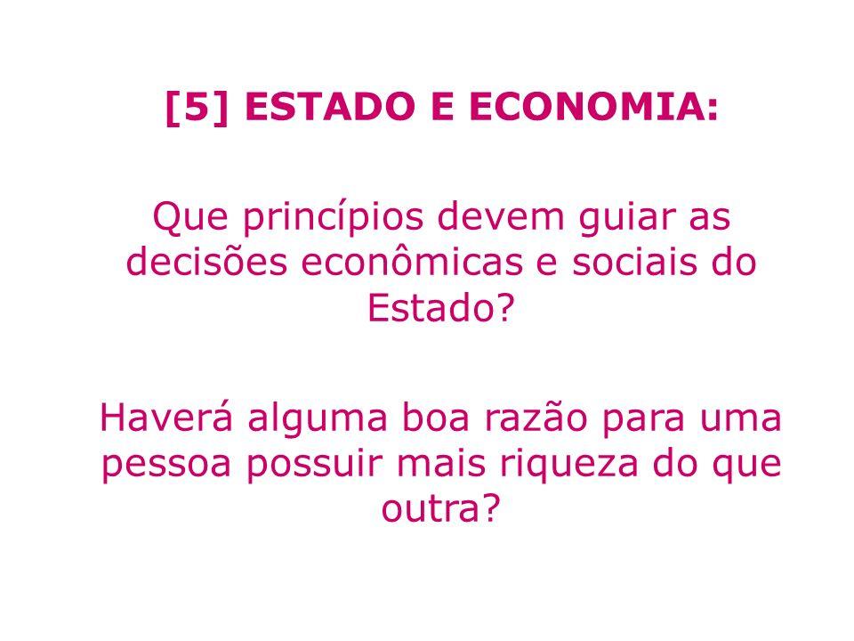 [5] ESTADO E ECONOMIA: Que princípios devem guiar as decisões econômicas e sociais do Estado? Haverá alguma boa razão para uma pessoa possuir mais riq