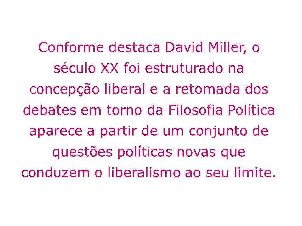 Conforme destaca David Miller, o século XX foi estruturado na concepção liberal e a retomada dos debates em torno da Filosofia Política aparece a part