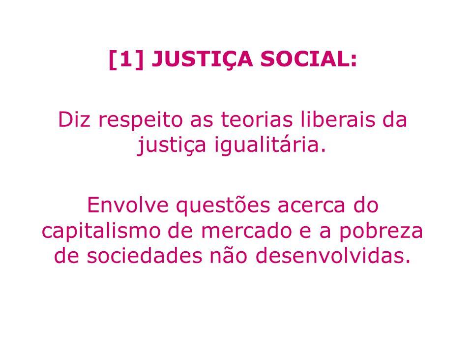 [1] JUSTIÇA SOCIAL: Diz respeito as teorias liberais da justiça igualitária. Envolve questões acerca do capitalismo de mercado e a pobreza de sociedad