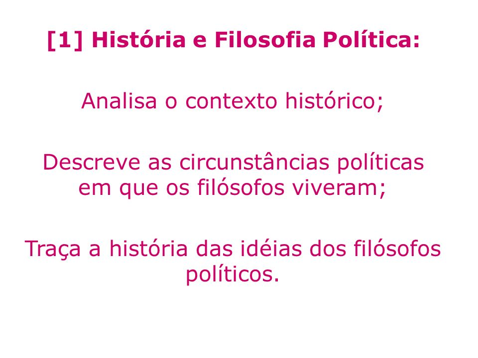 [2] Ciência Política e Filosofia Política: Descreve os sistemas políticos concretos; Analisa suas características; Compara sistemas políticos; Explica as origens de suas leis.