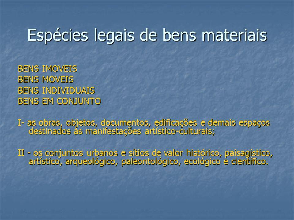 Espécies legais de bens materiais BENS IMOVEIS BENS MOVEIS BENS INDIVIDUAIS BENS EM CONJUNTO I- as obras, objetos, documentos, edificações e demais es