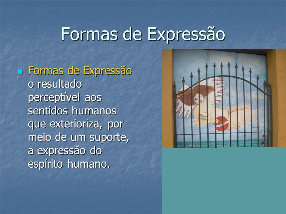 Formas de Expressão Formas de Expressão o resultado perceptível aos sentidos humanos que exterioriza, por meio de um suporte, a expressão do espírito
