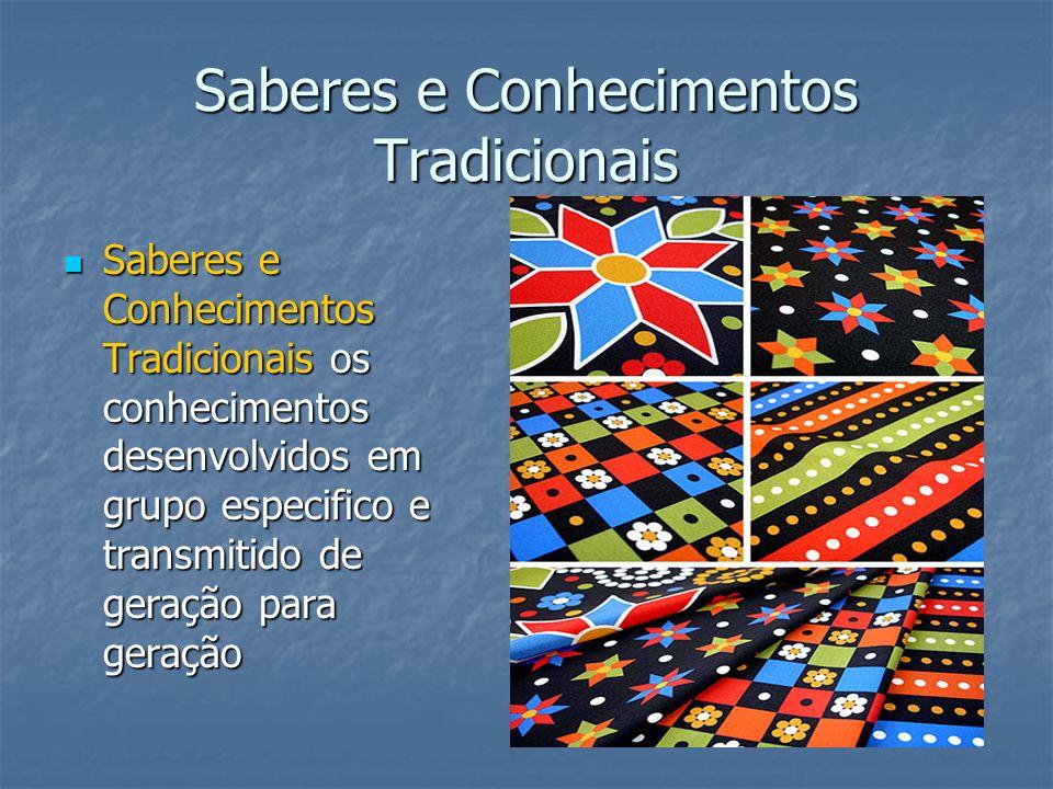 Saberes e Conhecimentos Tradicionais Saberes e Conhecimentos Tradicionais os conhecimentos desenvolvidos em grupo especifico e transmitido de geração
