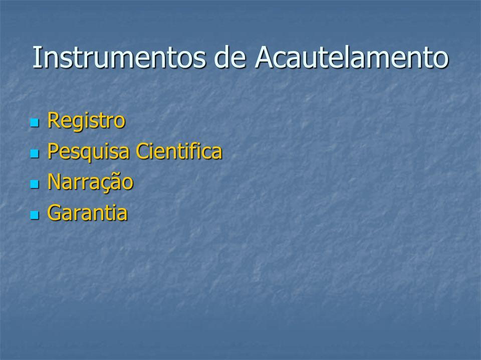 Instrumentos de Acautelamento Registro Registro Pesquisa Cientifica Pesquisa Cientifica Narração Narração Garantia Garantia