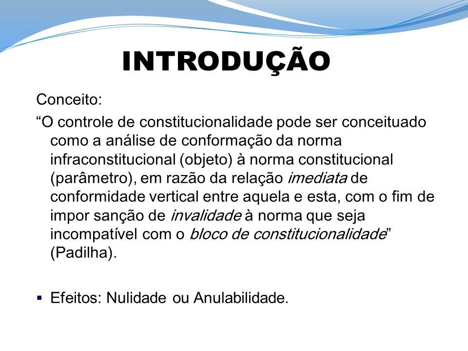 Conceito: O controle de constitucionalidade pode ser conceituado como a análise de conformação da norma infraconstitucional (objeto) à norma constituc