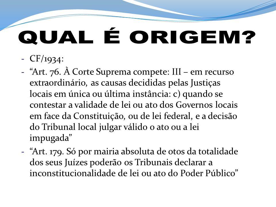 - CF/1934: - Art. 76. À Corte Suprema compete: III – em recurso extraordinário, as causas decididas pelas Justiças locais em única ou última instância