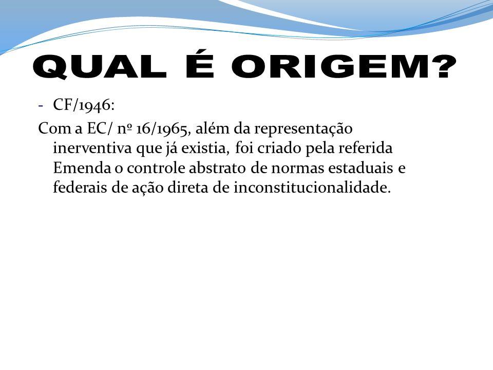 - CF/1946: Com a EC/ nº 16/1965, além da representação inerventiva que já existia, foi criado pela referida Emenda o controle abstrato de normas estad