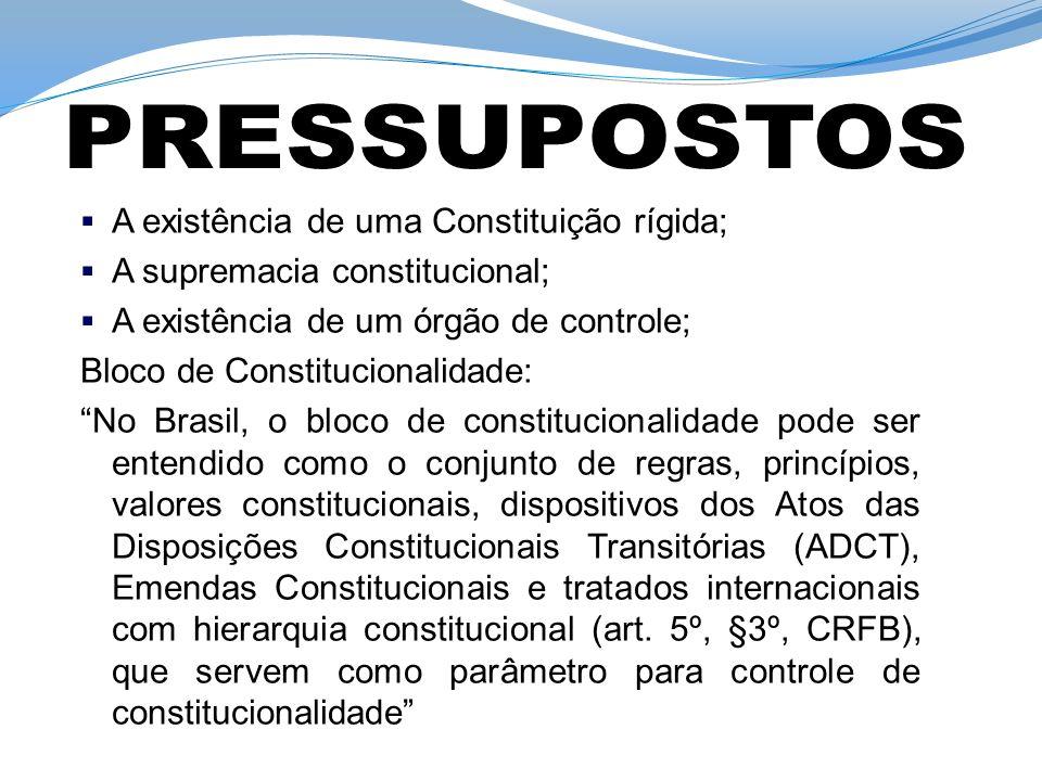 A existência de uma Constituição rígida; A supremacia constitucional; A existência de um órgão de controle; Bloco de Constitucionalidade: No Brasil, o