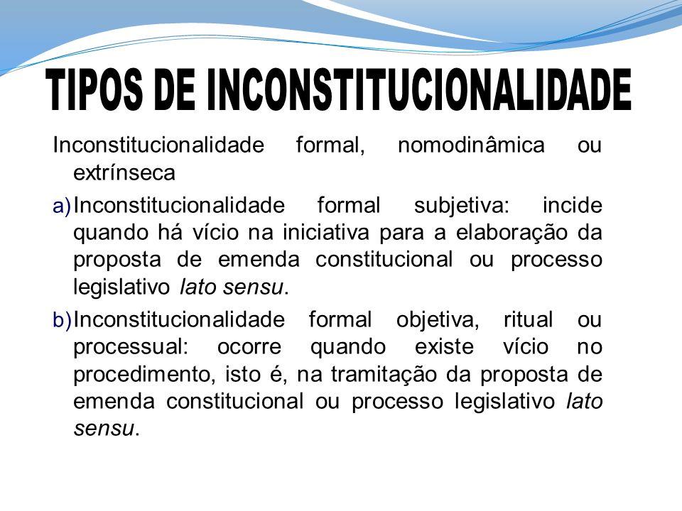 Inconstitucionalidade formal, nomodinâmica ou extrínseca a) Inconstitucionalidade formal subjetiva: incide quando há vício na iniciativa para a elabor