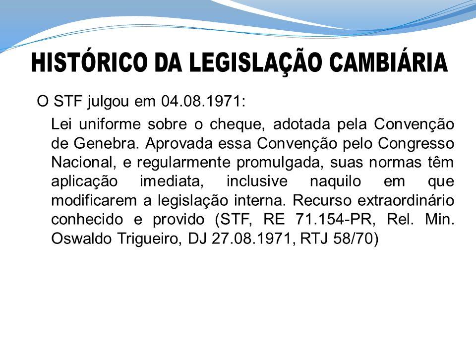 O STF julgou em 04.08.1971: Lei uniforme sobre o cheque, adotada pela Convenção de Genebra.