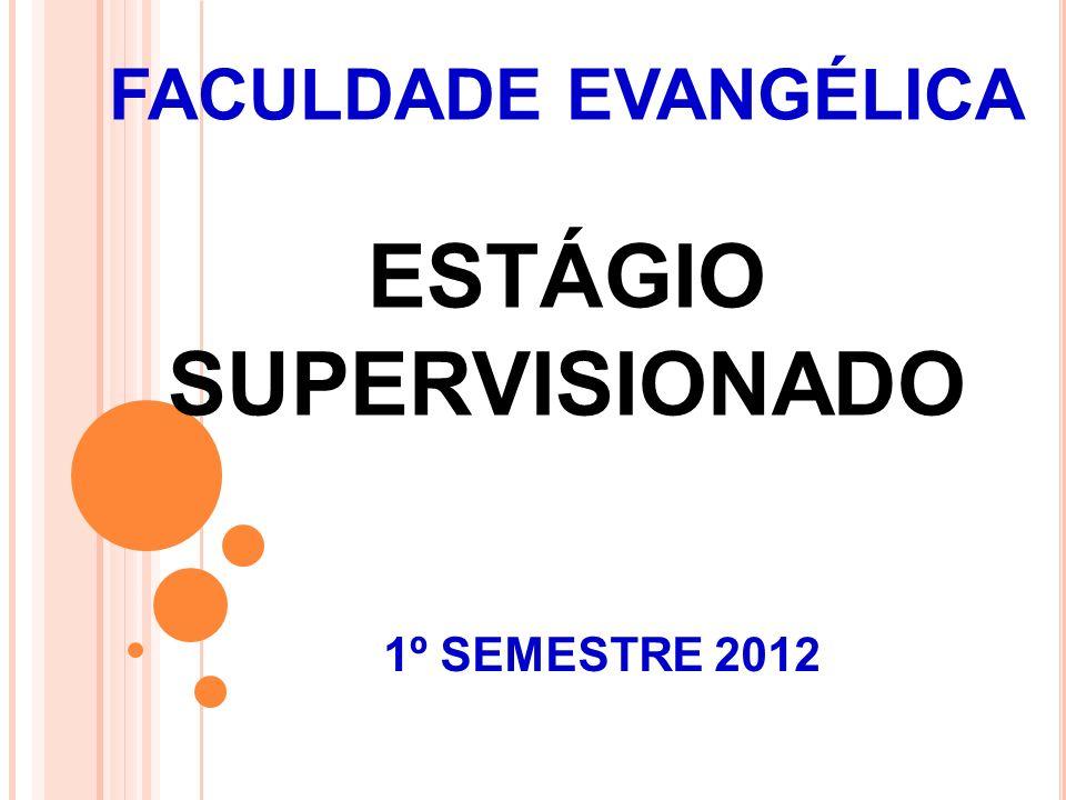 FACULDADE EVANGÉLICA ESTÁGIO SUPERVISIONADO 1º SEMESTRE 2012