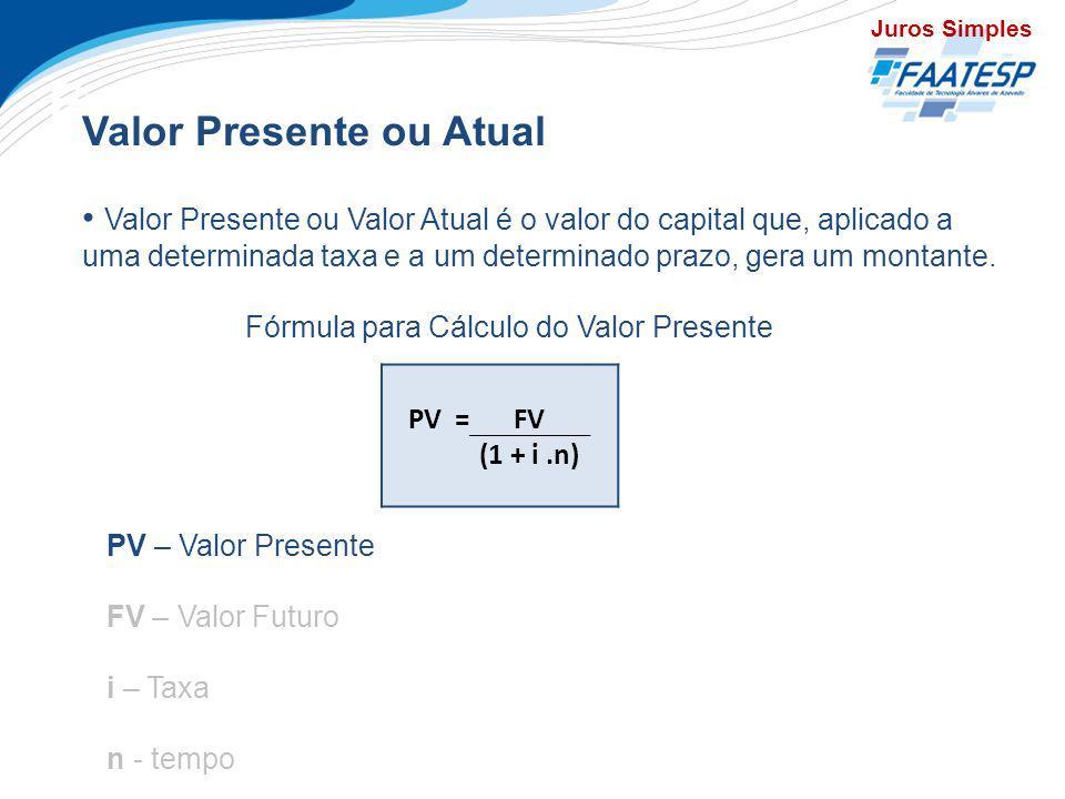 Exercícios Valor Presente ou Atual Valor Presente ou Valor Atual é o valor do capital que, aplicado a uma determinada taxa e a um determinado prazo, g