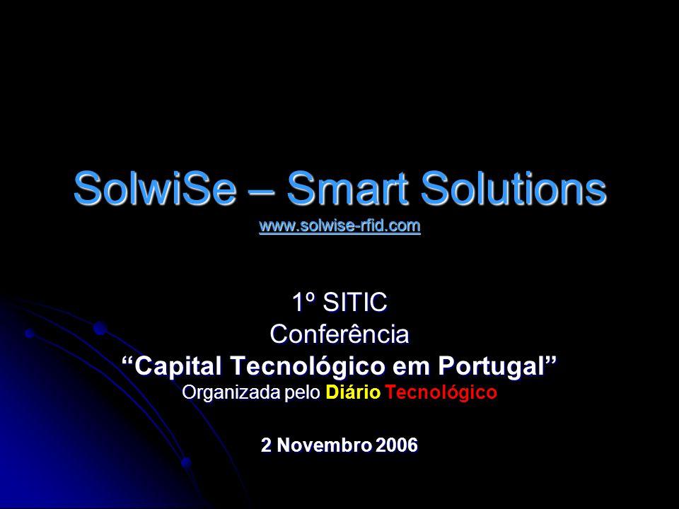 SolwiSe – Smart Solutions www.solwise-rfid.com 1º SITIC Conferência Capital Tecnológico em Portugal Organizada pelo Organizada pelo Diário Tecnológico 2 Novembro 2006