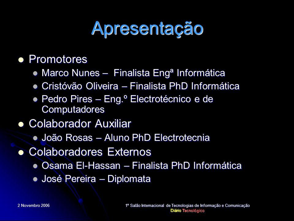 1º Salão Internacional de Tecnologias de Informação e Comunicação Diário Tecnológico Apresentação Promotores Promotores Marco Nunes – Finalista Engª I
