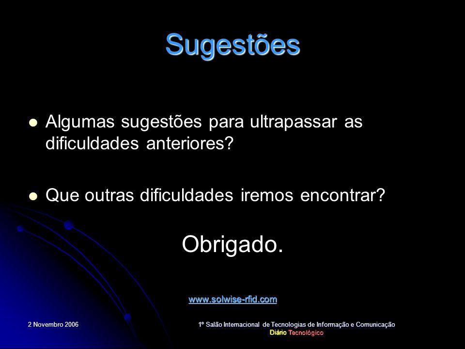 2 Novembro 2006 1º Salão Internacional de Tecnologias de Informação e Comunicação Diário Tecnológico Sugestões Algumas sugestões para ultrapassar as d