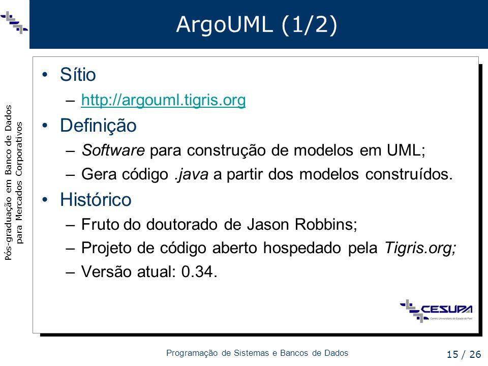 Pós-graduação em Banco de Dados para Mercados Corporativos Programação de Sistemas e Bancos de Dados 15 / 26 ArgoUML (1/2) Sítio –http://argouml.tigri