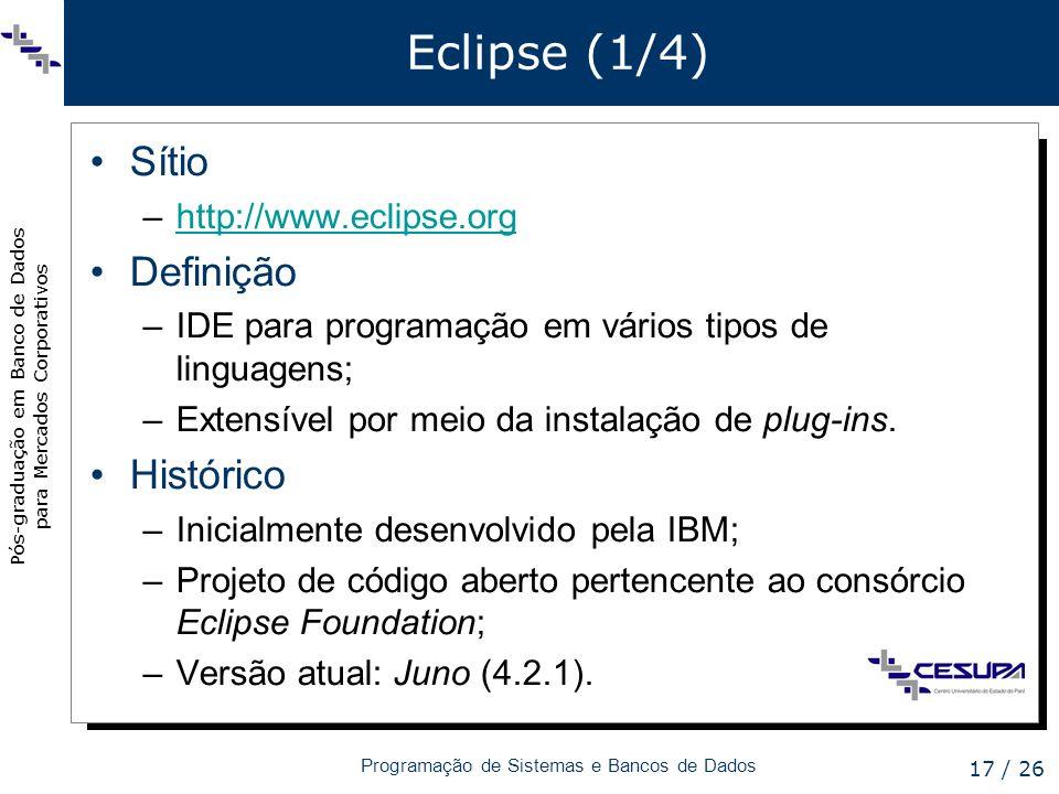 Pós-graduação em Banco de Dados para Mercados Corporativos Programação de Sistemas e Bancos de Dados 17 / 26 Eclipse (1/4) Sítio –http://www.eclipse.o