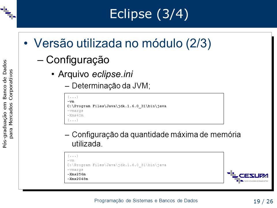 Pós-graduação em Banco de Dados para Mercados Corporativos Programação de Sistemas e Bancos de Dados 19 / 26 Eclipse (3/4) Versão utilizada no módulo